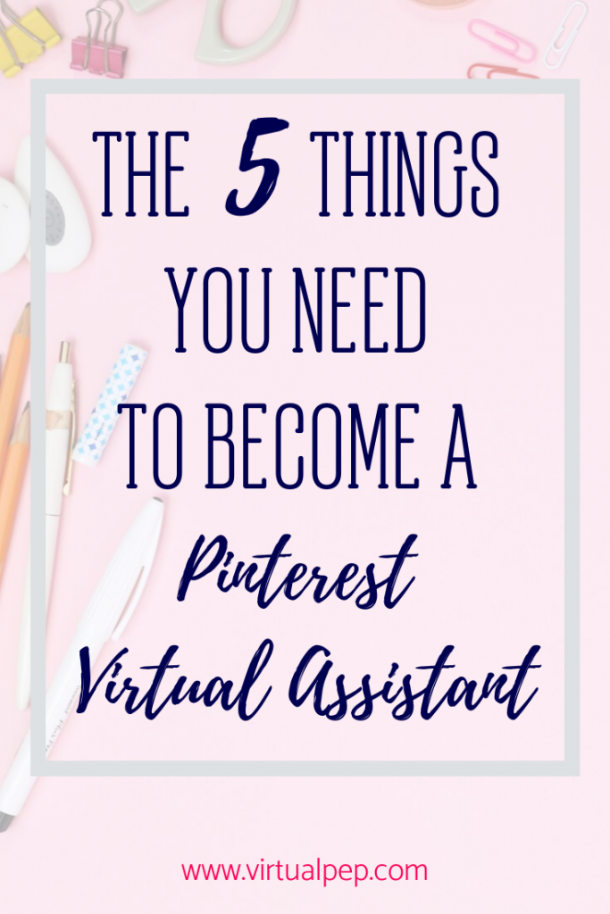 What you need if you want to become a Pinterest Virtual Assistant or Manager.